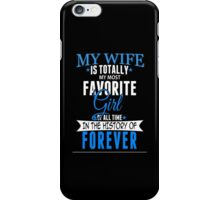 My Wife Is Totally My Most Favorite Girl Of All Time In The History Of Forever - TShirts & Hoodies iPhone Case/Skin