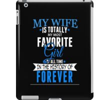 My Wife Is Totally My Most Favorite Girl Of All Time In The History Of Forever - TShirts & Hoodies iPad Case/Skin
