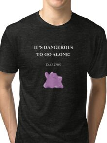 Dangerous to go alone! Take Ditto. Tri-blend T-Shirt