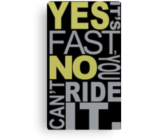Yes It's Fast, No You Can't Ride It - Tshirts & Hoodies Canvas Print