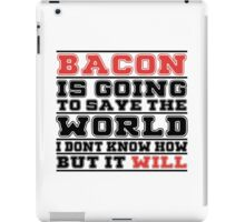 Bacon Is Going To Save The World I Don't Know How But It Will - Tshirts & Hoodies iPad Case/Skin