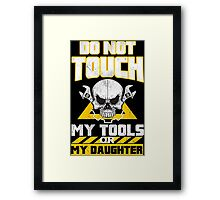 Do Not Touch My Tools Or My Daughter - Tshirts & Hoodies Framed Print