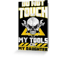Do Not Touch My Tools Or My Daughter - Tshirts & Hoodies Greeting Card