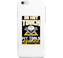 Do Not Touch My Tools Or My Daughter - Tshirts & Hoodies iPhone Case/Skin