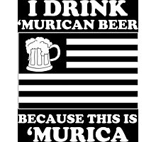 I Drink Murican Beer Because This Is Murica - Tshirts & Hoodies Photographic Print