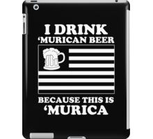 I Drink Murican Beer Because This Is Murica - Tshirts & Hoodies iPad Case/Skin