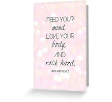 Feed your mind, Love your body, and Rock hard. (Pink) Greeting Card