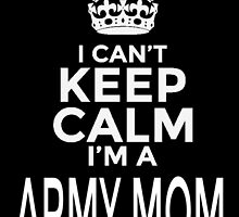I CAN'T KEEP CALM I'M A ARMY MOM by birthdaytees