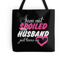 I Am Not Spoiled My Husband Just Loves Me - Tshirts & Hoodies Tote Bag