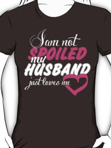 I Am Not Spoiled My Husband Just Loves Me - Tshirts & Hoodies T-Shirt
