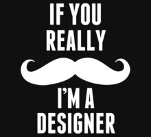 If You Really Mustache I'm A Designer - TShirts & Hoodies by funnyshirts2015
