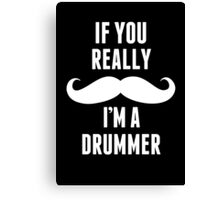 If You Really Mustache I'm A Drummer - TShirts & Hoodies Canvas Print