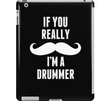 If You Really Mustache I'm A Drummer - TShirts & Hoodies iPad Case/Skin