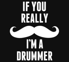 If You Really Mustache I'm A Drummer - TShirts & Hoodies T-Shirt