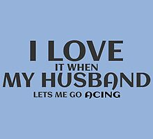 I Love My Husband It When Lets M Go Acing by cutetees