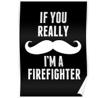 If You Really Mustache I'm A Firefighter - TShirts & Hoodies Poster