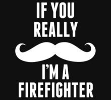 If You Really Mustache I'm A Firefighter - TShirts & Hoodies by funnyshirts2015