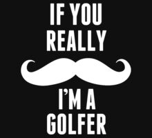 If You Really Mustache I'm A Golfer - TShirts & Hoodies by funnyshirts2015