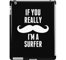 If You Really Mustache I'm A Surfer - TShirts & Hoodies iPad Case/Skin