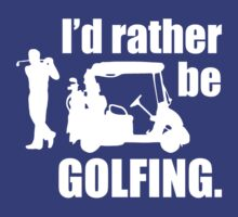 I'd Rather be GOLFING. by pravinya2809
