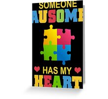 Someone Ausome Has My Heart - Funny tshirt Greeting Card