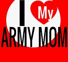 I LOVE MY ARMY MOM by BADASSTEES