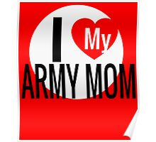 I LOVE MY ARMY MOM Poster