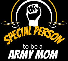 IT TAKES A SPECIAL PERSON TO BE A ARMY MOM by BADASSTEES