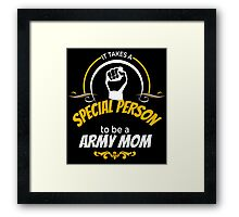 IT TAKES A SPECIAL PERSON TO BE A ARMY MOM Framed Print