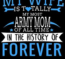MY WIFE IS TOTALLY MY MOST ARMY MOM OF ALL TIME IN THE HISTORY OF FOREVER by BADASSTEES