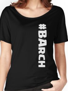 CoC Army Comp - Barch! Women's Relaxed Fit T-Shirt