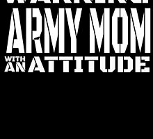 WARNING ARMY MOM WITH AN ATTITUDE by BADASSTEES