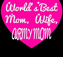 WORLD'S BEST MOM, WIFE ARMY MOM by BADASSTEES