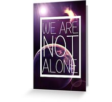 WE ARE NOT ALONE #1 Greeting Card