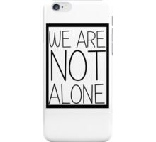 WE ARE NOT ALONE IN THE UNIVERSE iPhone Case/Skin