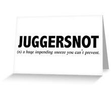 Juggersnot Greeting Card
