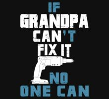 If Grandpa Can't Fix It No One Can - Funny Tshirt by custom111