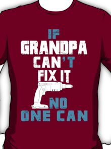 If Grandpa Can't Fix It No One Can - Funny Tshirt T-Shirt