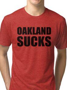 San Francisco Giants - OAKLAND SUCKS Tri-blend T-Shirt