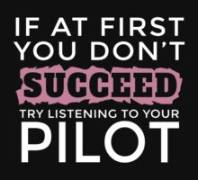IF AT FIRST YOU DON'T SUCCEED TRY LISTENING TO YOUR PILOT T-Shirt