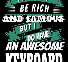 I may not be Rich and Famous but I do have an AWESOME KEY BOARD by fancytees