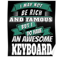 I may not be Rich and Famous but I do have an AWESOME KEY BOARD Poster