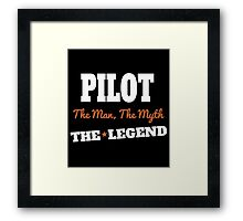 PILOT The man The myth THE LEGEND Framed Print