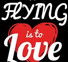 To FLYING Is To LOVE by fancytees