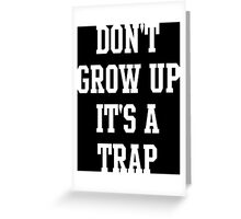 dont grow up its a trap Greeting Card