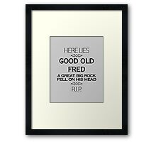 Here Lies Good Old Fred Framed Print