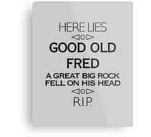 Here Lies Good Old Fred Metal Print
