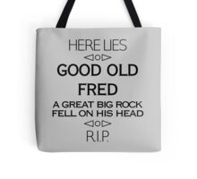 Here Lies Good Old Fred Tote Bag