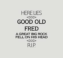 Here Lies Good Old Fred Unisex T-Shirt