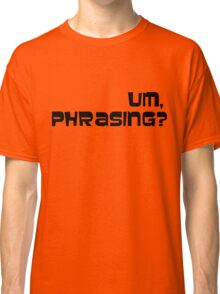 Um, phrasing? Classic T-Shirt
